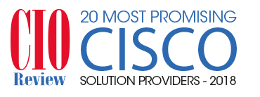 CIO Review 20 Most Promising Cisco Solution Providers - 2018