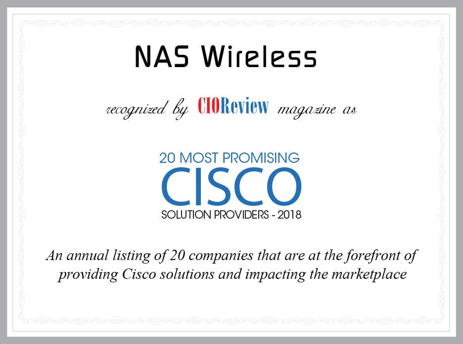 NAS Wireless recognized by CIOReview magazine as 20 Most Promising Cisco Solution Providers - 2018 - An annual listing of 20 companies that are at the forefront of providing Cisco solutions and impacting the marketplace