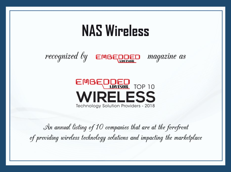 NAS Wireless recognized by Embedded Advisor magazine as Emedded Advisor Top 10 Wireless Technology Solution Providers - 2018 - An annual listing of 10 companies that are at the forefront of providing wireless technology solutions and impacting the marketplace